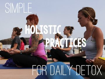 Simple Holistic Practices For Daily Detox
