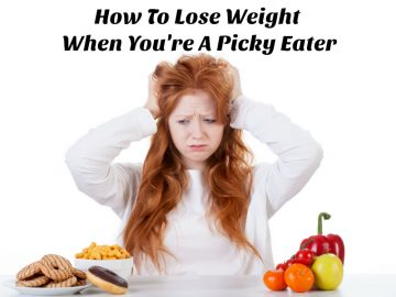 How to Lose Weight When You're a Picky Eater